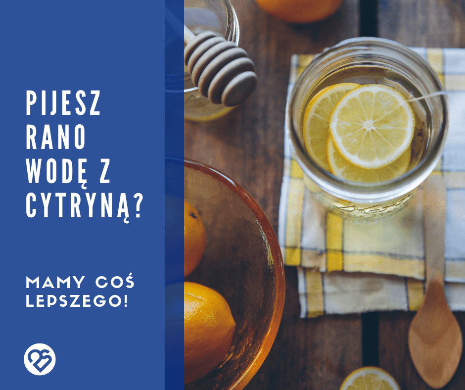 Pijesz rano wodę z cytryną? Mamy dla Ciebie coś lepszego!